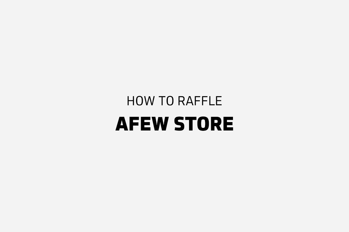 AFEW STORE RAFFLE